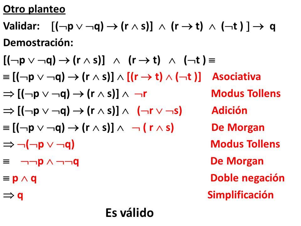 Otro planteo Validar: (p  q)  (r  s)]  (r  t)  (t )   q. Demostración: [(p  q)  (r  s)]  (r  t)  (t ) 